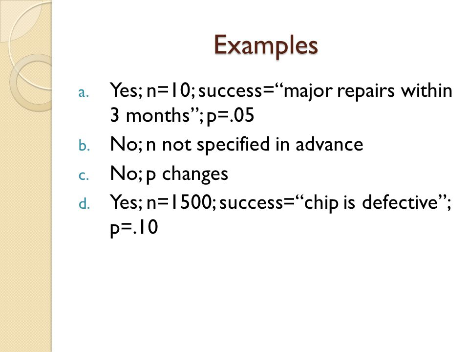 Examples Yes; n=10; success= major repairs within 3 months ; p=.05