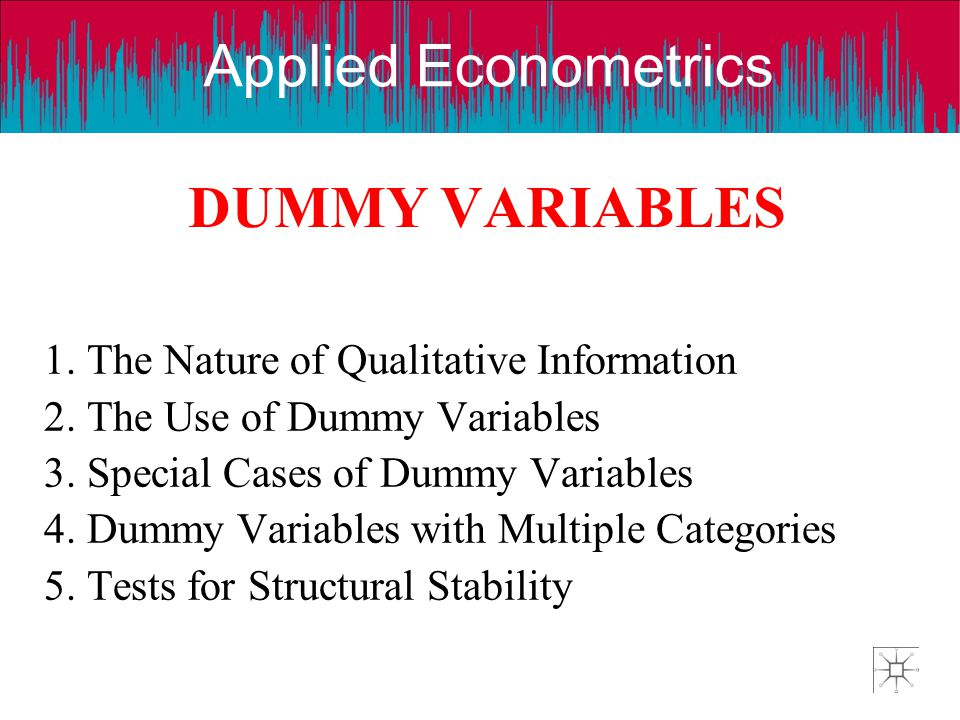 DUMMY VARIABLES 1. The Nature of Qualitative Information