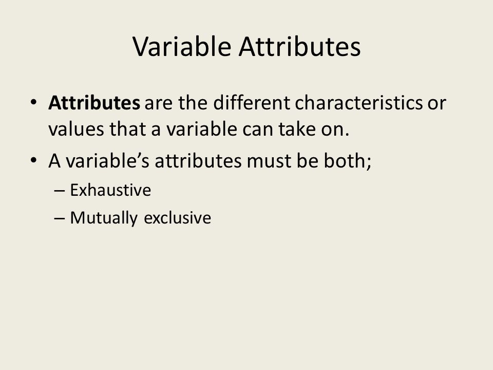 Variable Attributes Attributes are the different characteristics or values that a variable can take on.