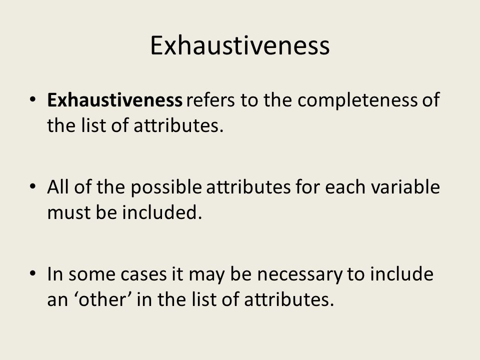 Exhaustiveness Exhaustiveness refers to the completeness of the list of attributes.