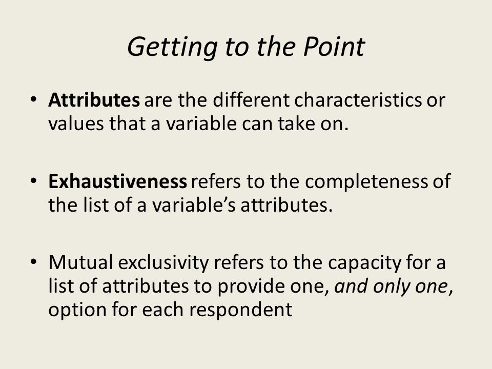 Getting to the Point Attributes are the different characteristics or values that a variable can take on.
