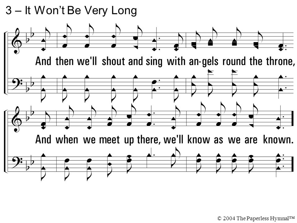3 – It Won't Be Very Long © 2004 The Paperless Hymnal™