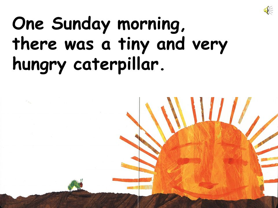 One Sunday morning, there was a tiny and very hungry caterpillar.