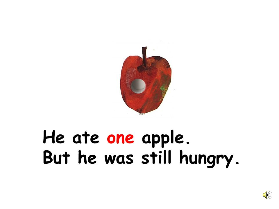 He ate one apple. But he was still hungry.