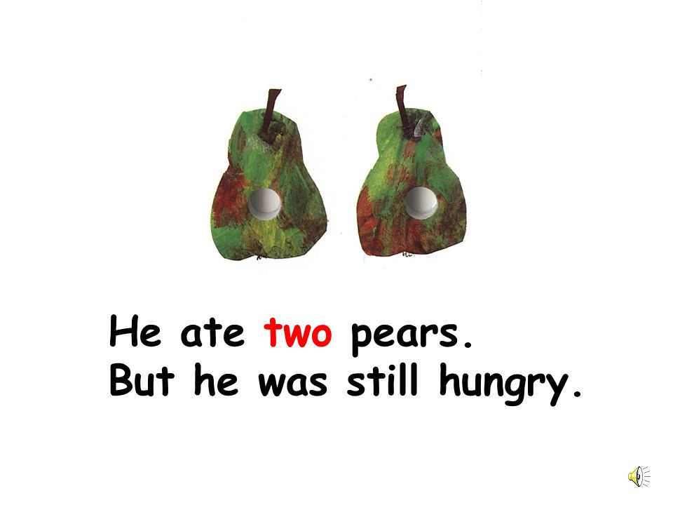 He ate two pears. But he was still hungry.