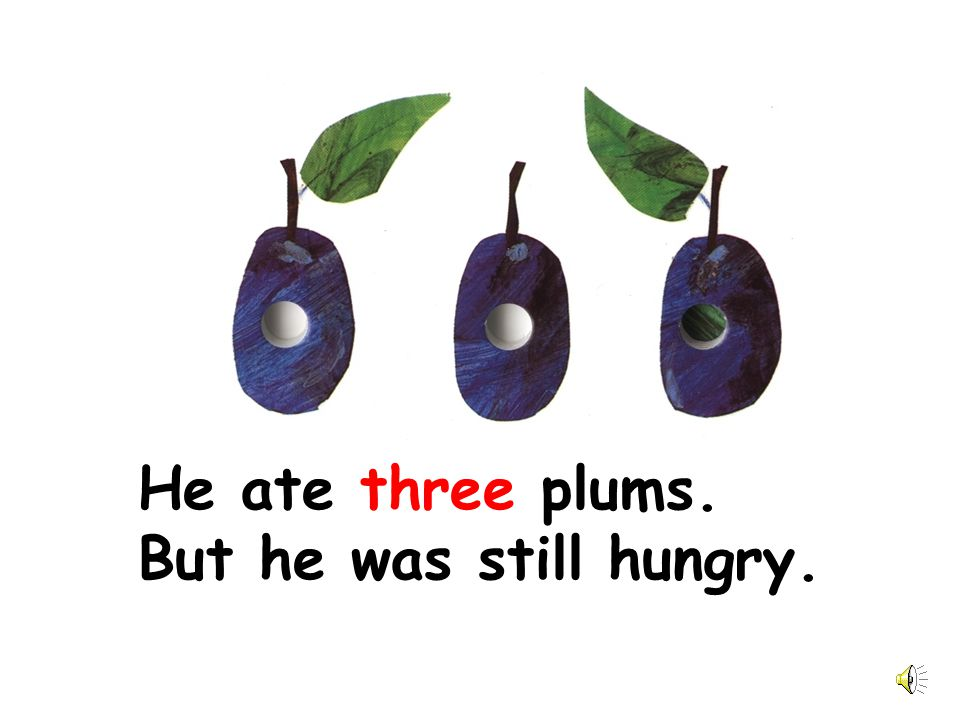 He ate three plums. But he was still hungry.