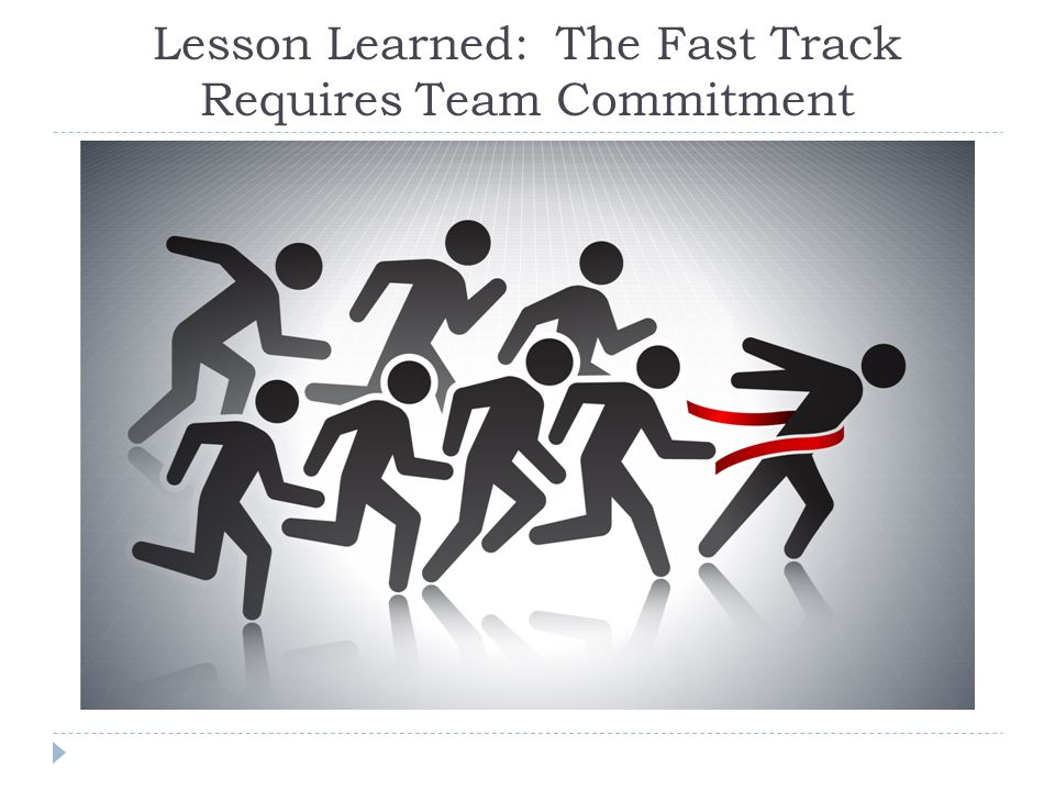 Lesson Learned: The Fast Track Requires Team Commitment