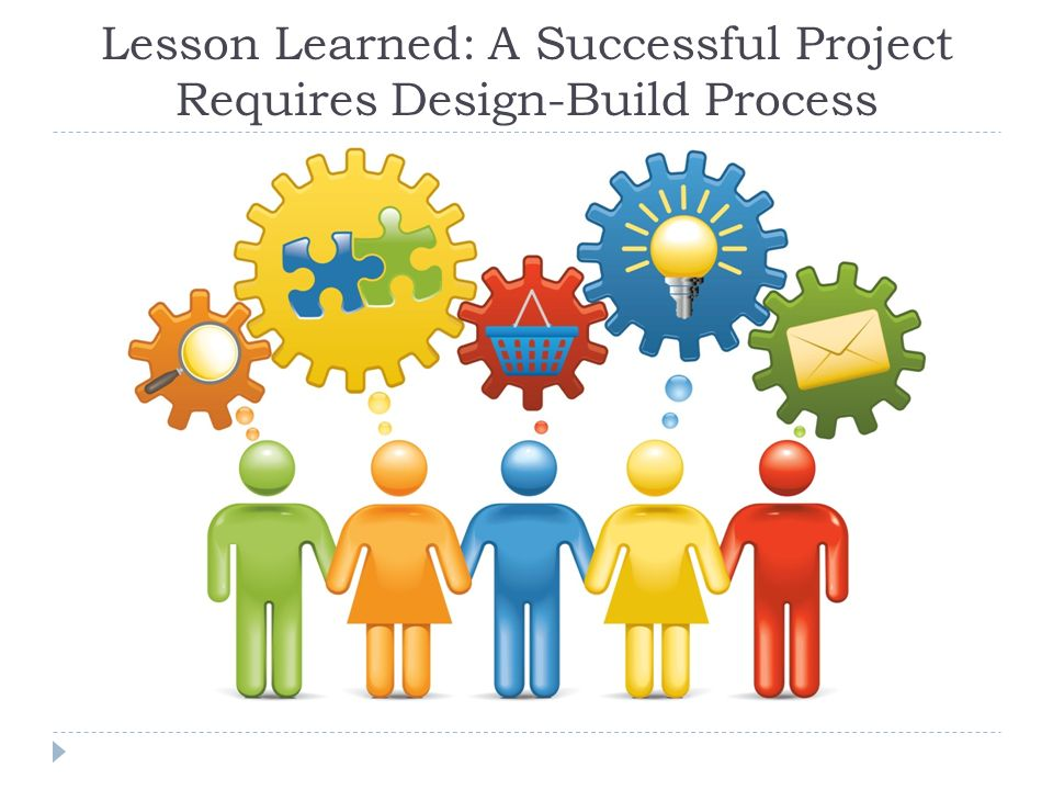 Lesson Learned: A Successful Project Requires Design-Build Process
