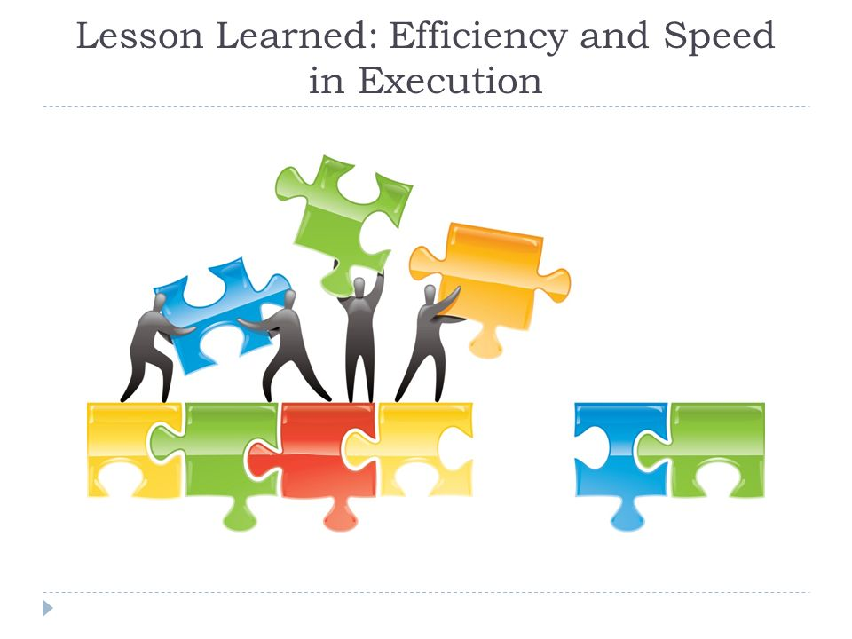 Lesson Learned: Efficiency and Speed in Execution
