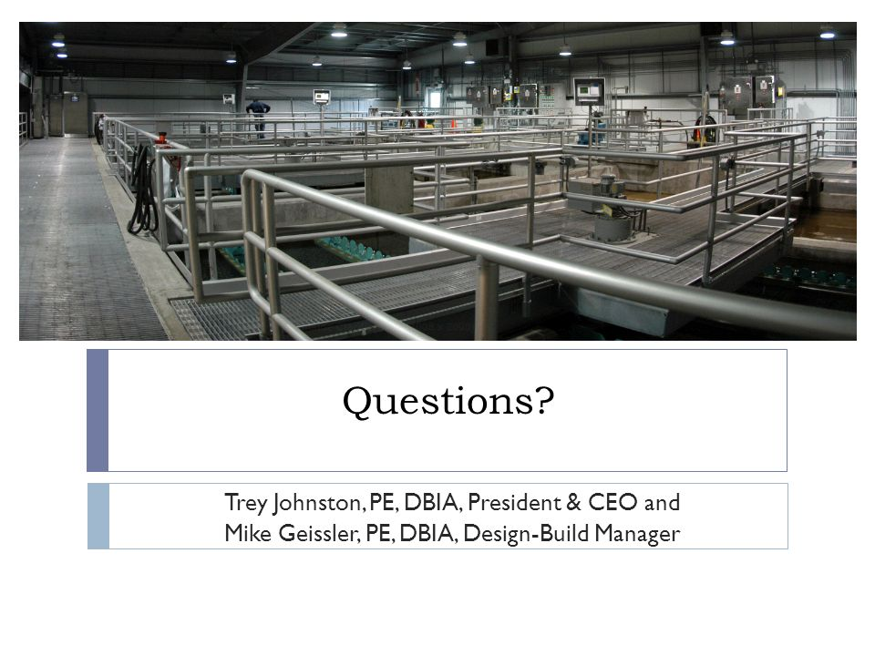 Questions Trey Johnston, PE, DBIA, President & CEO and