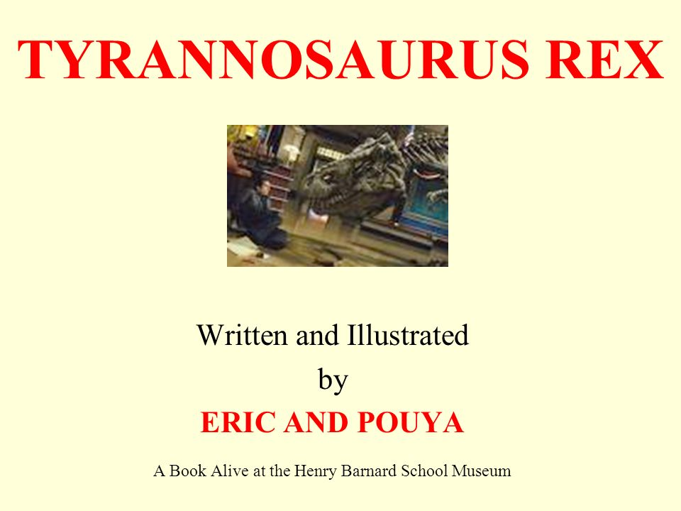 TYRANNOSAURUS REX Written and Illustrated by ERIC AND POUYA