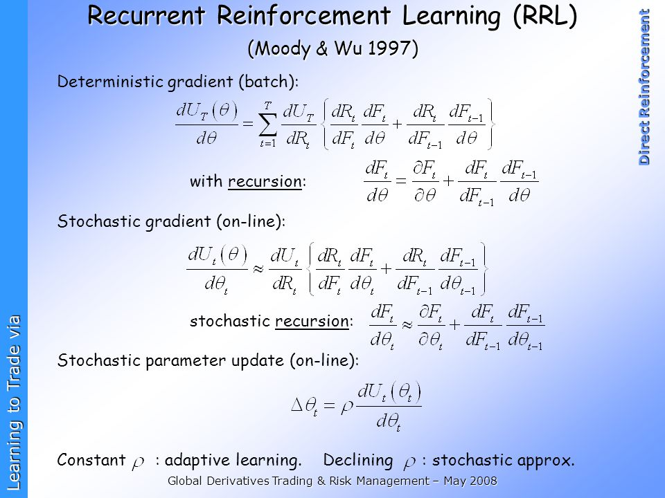 Recurrent Reinforcement Learning (RRL) (Moody & Wu 1997)