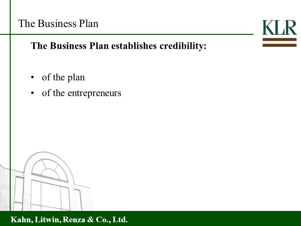 The Business Plan The Business Plan establishes credibility: