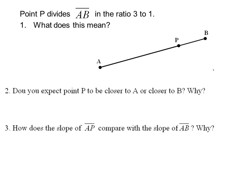 Point P divides in the ratio 3 to 1.