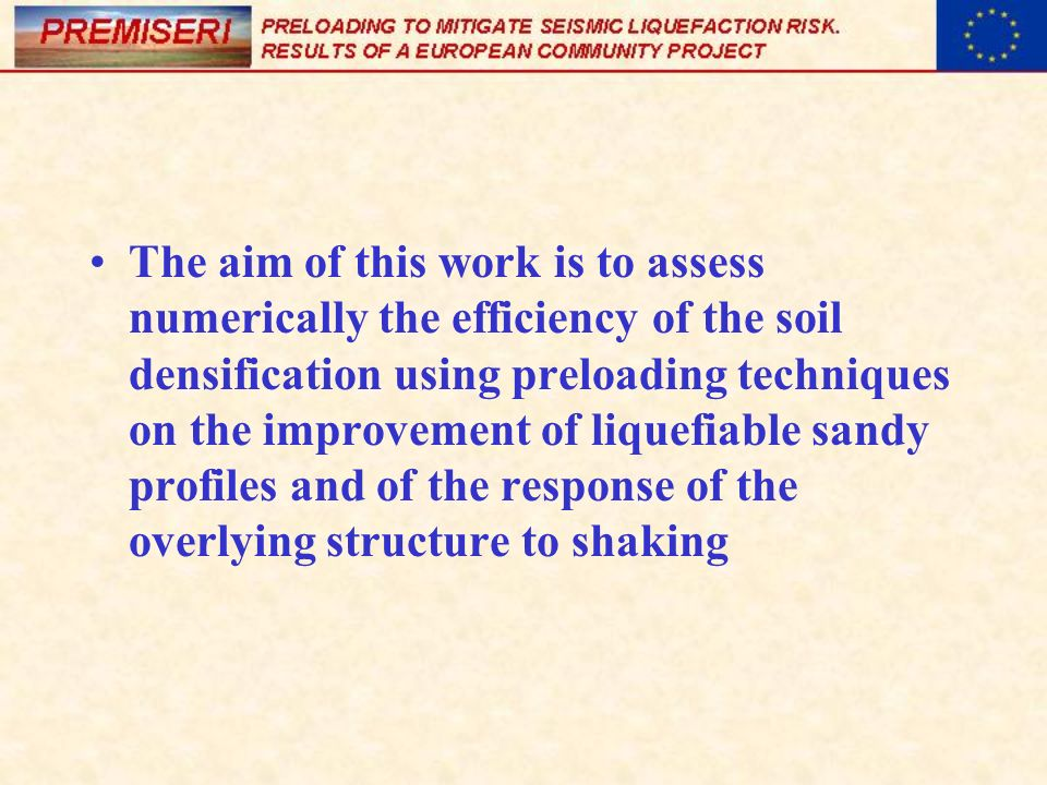 The aim of this work is to assess numerically the efficiency of the soil densification using preloading techniques on the improvement of liquefiable sandy profiles and of the response of the overlying structure to shaking