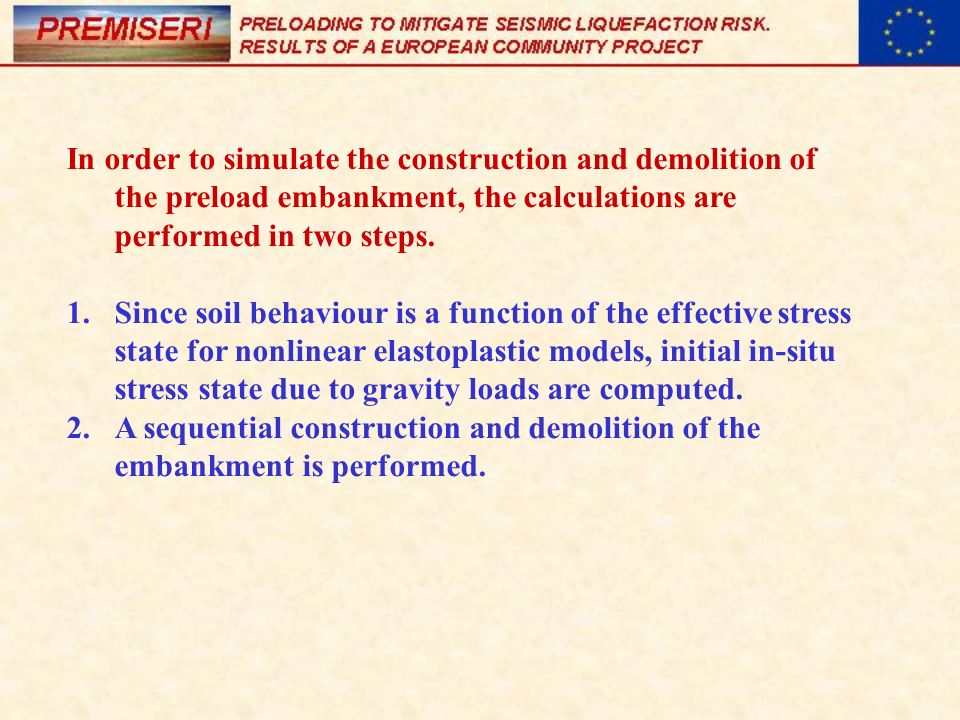 In order to simulate the construction and demolition of the preload embankment, the calculations are performed in two steps.