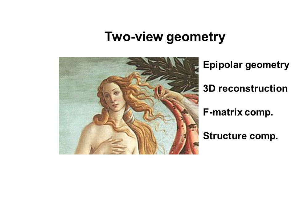 Two-view geometry Epipolar geometry 3D reconstruction F-matrix comp.
