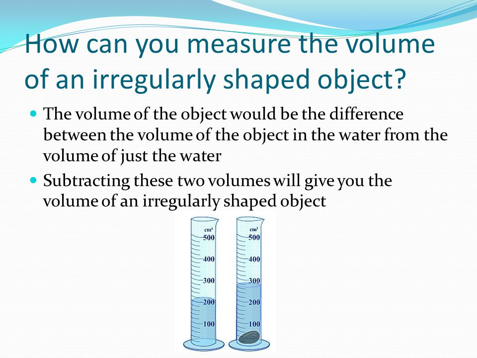 How can you measure the volume of an irregularly shaped object