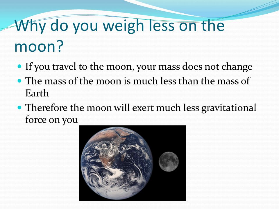 Why do you weigh less on the moon