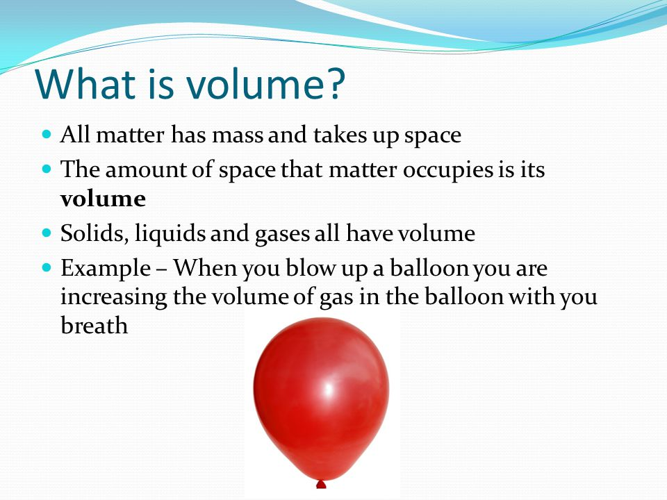 What is volume All matter has mass and takes up space