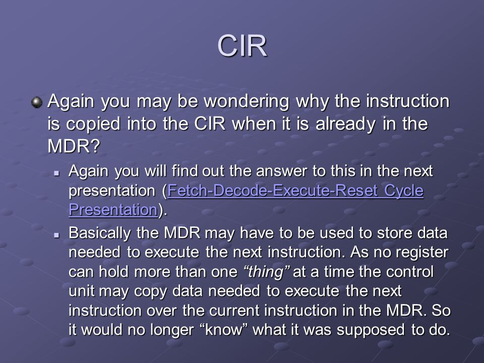 CIR Again you may be wondering why the instruction is copied into the CIR when it is already in the MDR