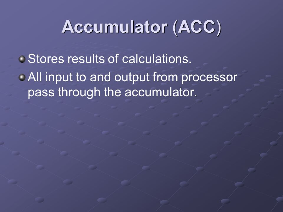 Accumulator (ACC) Stores results of calculations.