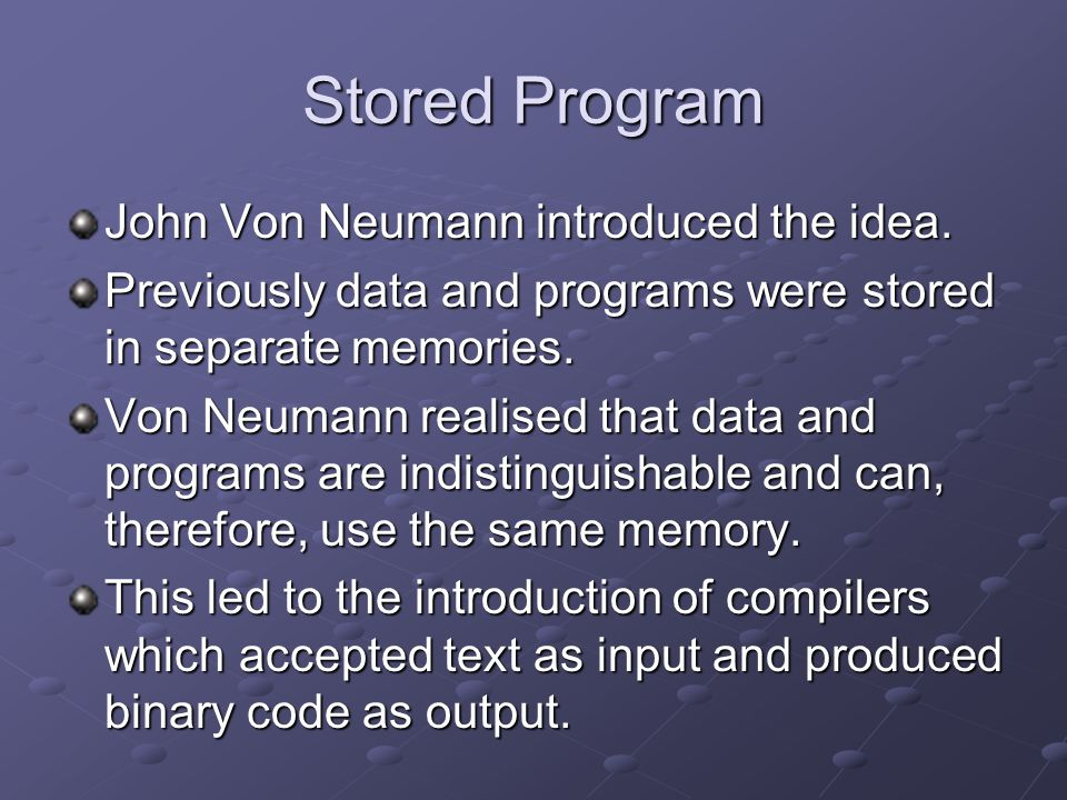 Stored Program John Von Neumann introduced the idea.