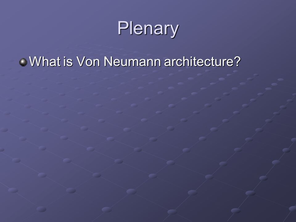 Plenary What is Von Neumann architecture