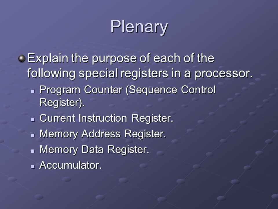 Plenary Explain the purpose of each of the following special registers in a processor. Program Counter (Sequence Control Register).