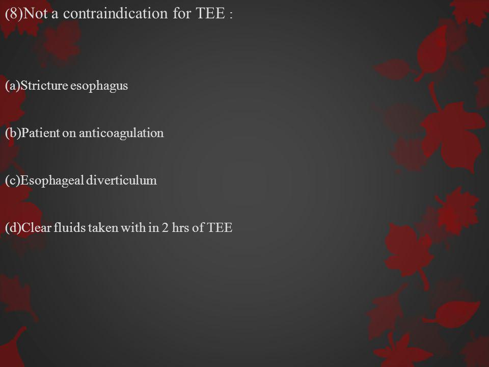 (8)Not a contraindication for TEE :