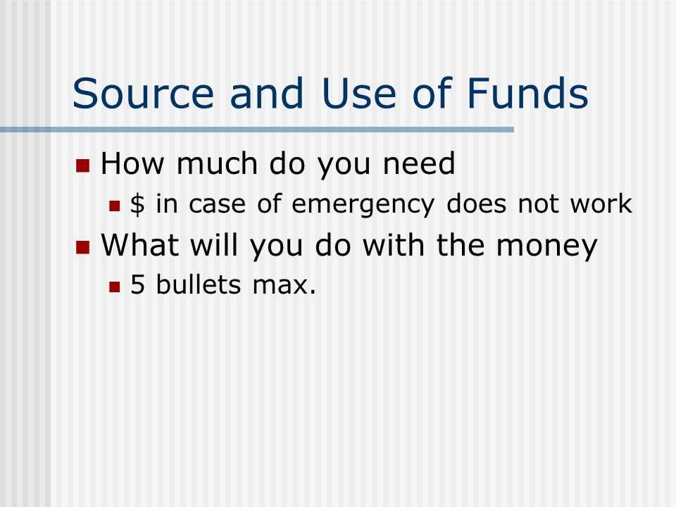 Source and Use of Funds How much do you need