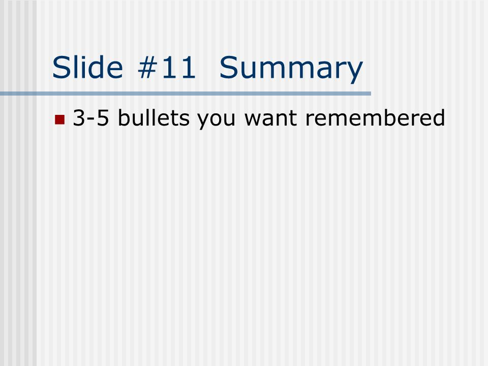 Slide #11 Summary 3-5 bullets you want remembered