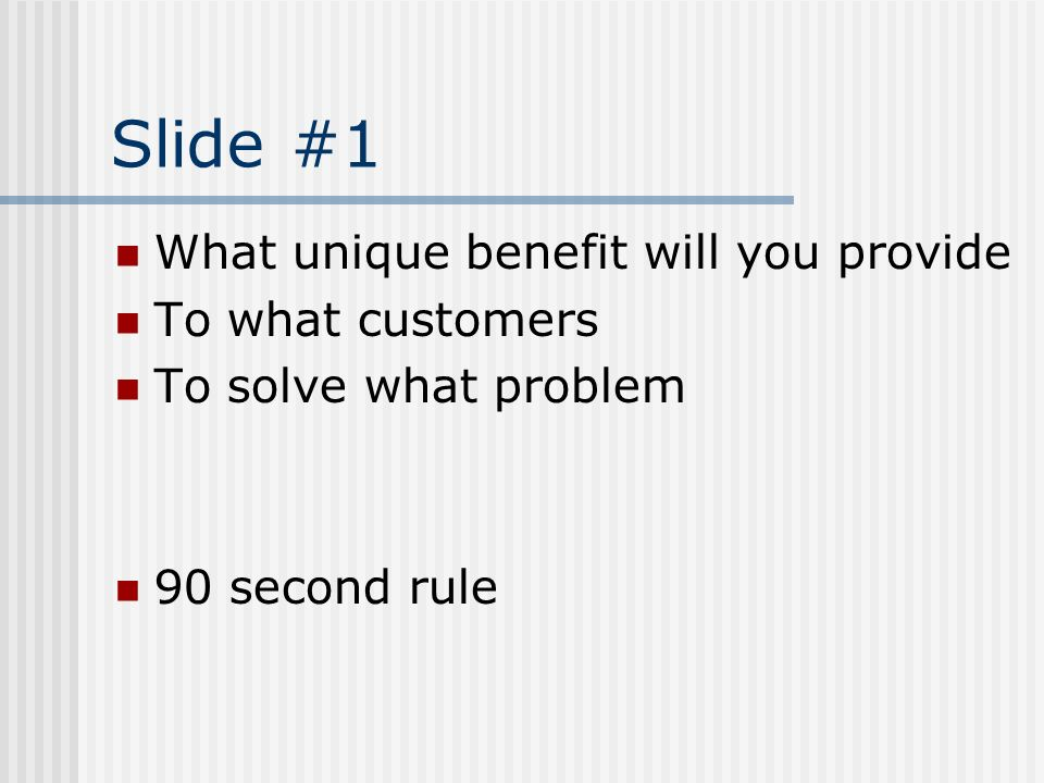 Slide #1 What unique benefit will you provide To what customers