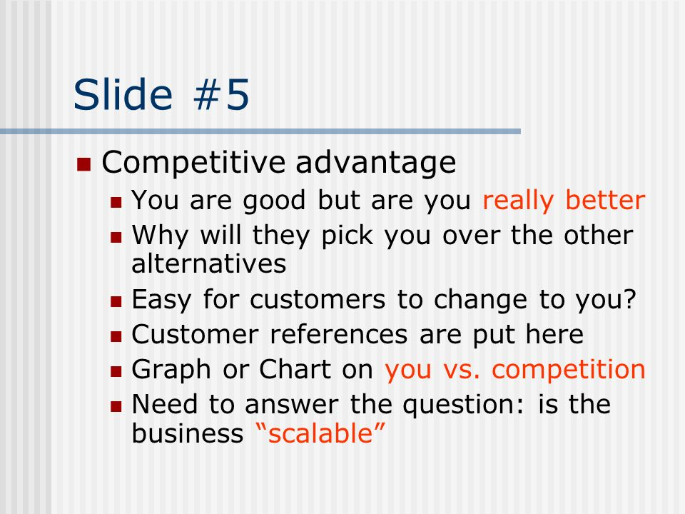 Slide #5 Competitive advantage You are good but are you really better