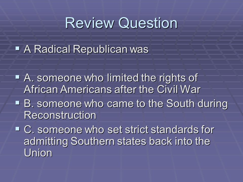 Review Question A Radical Republican was
