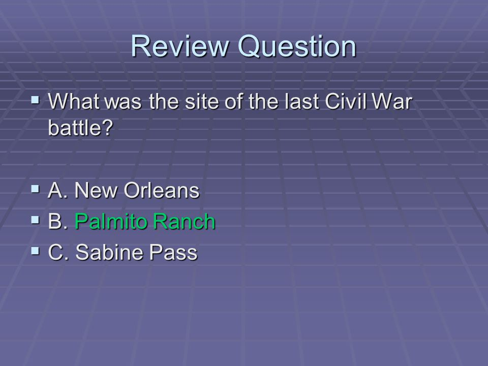 Review Question What was the site of the last Civil War battle