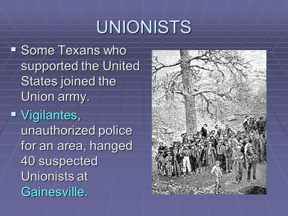 UNIONISTS Some Texans who supported the United States joined the Union army.
