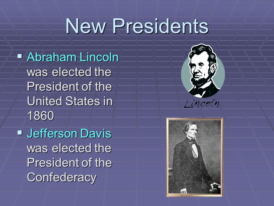 New Presidents Abraham Lincoln was elected the President of the United States in 1860.