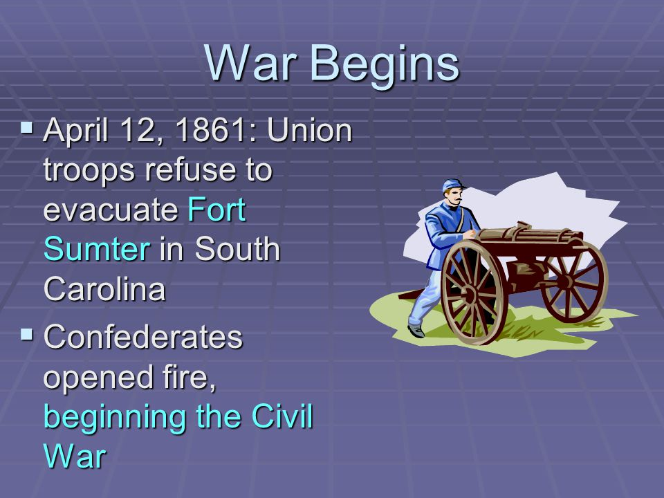 War Begins April 12, 1861: Union troops refuse to evacuate Fort Sumter in South Carolina.
