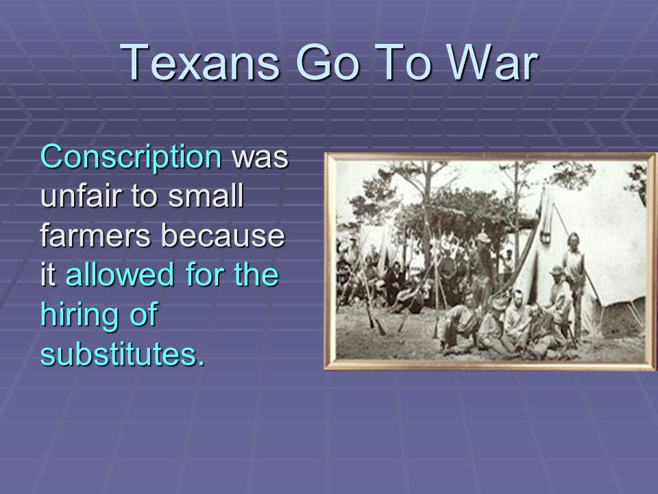 Texans Go To War Conscription was unfair to small farmers because it allowed for the hiring of substitutes.