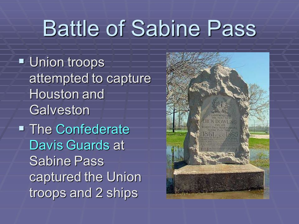 Battle of Sabine Pass Union troops attempted to capture Houston and Galveston.
