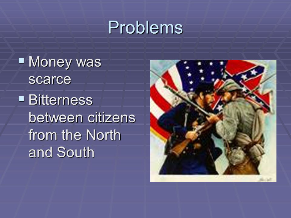 Problems Money was scarce