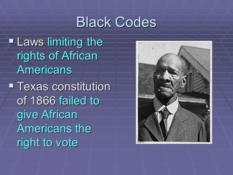 Black Codes Laws limiting the rights of African Americans