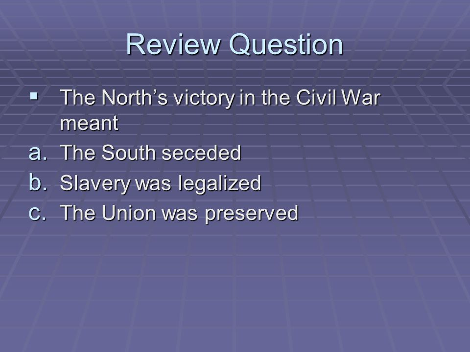 Review Question The North's victory in the Civil War meant