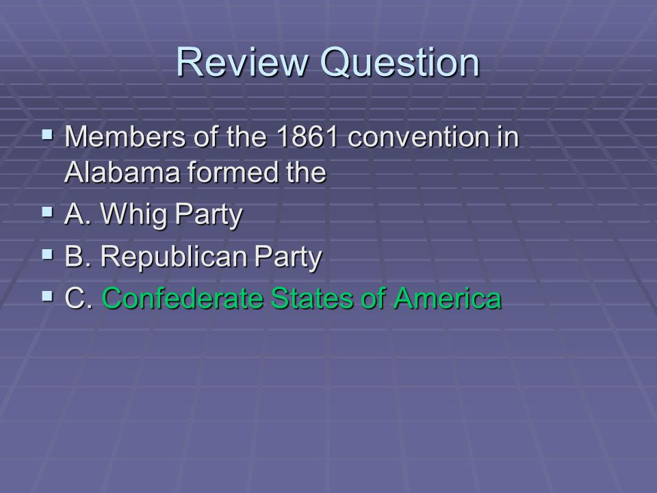 Review Question Members of the 1861 convention in Alabama formed the
