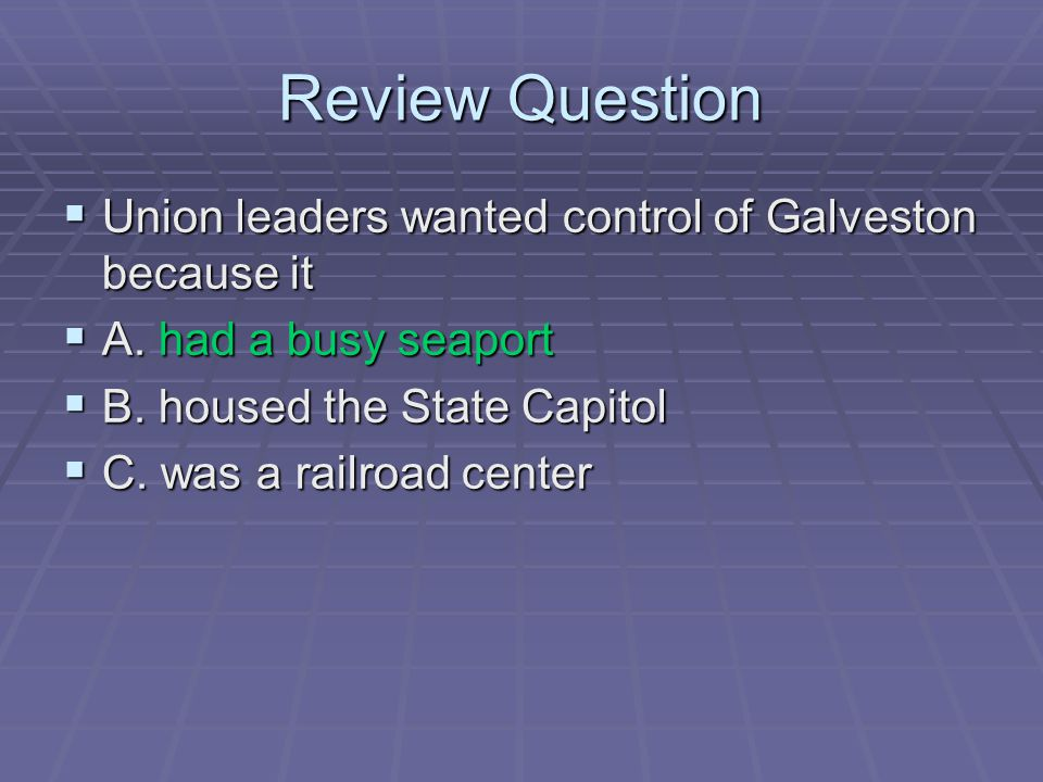Review Question Union leaders wanted control of Galveston because it