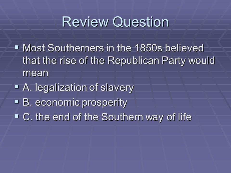 Review Question Most Southerners in the 1850s believed that the rise of the Republican Party would mean.