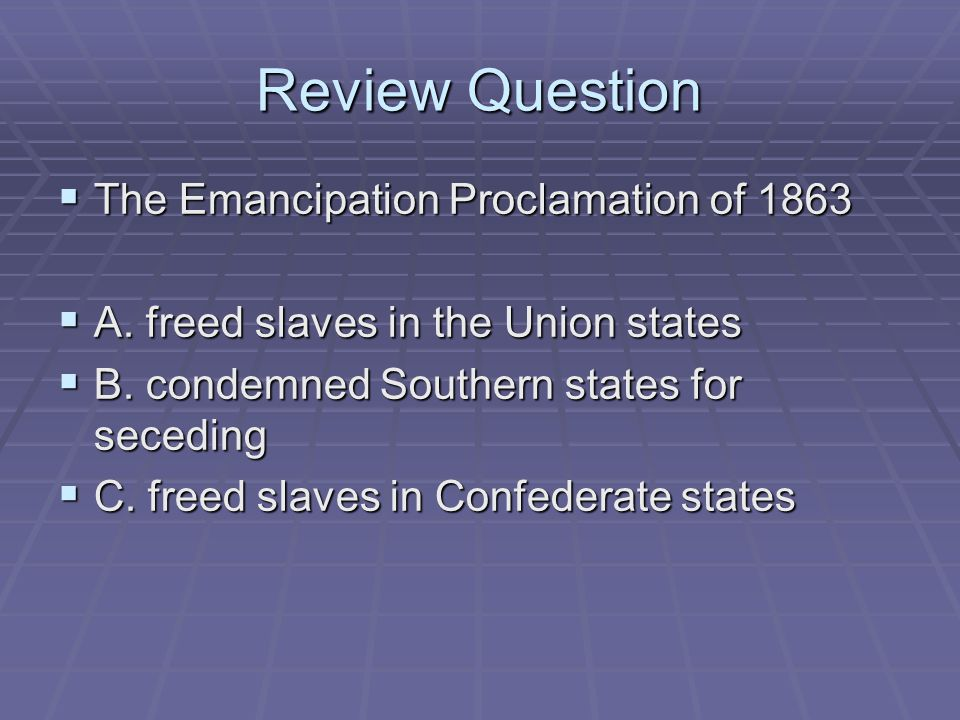 Review Question The Emancipation Proclamation of 1863