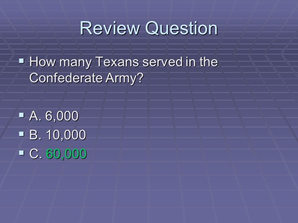 Review Question How many Texans served in the Confederate Army
