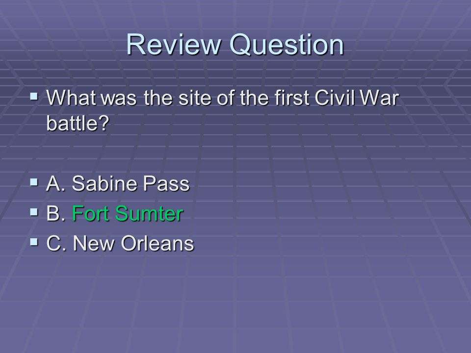 Review Question What was the site of the first Civil War battle